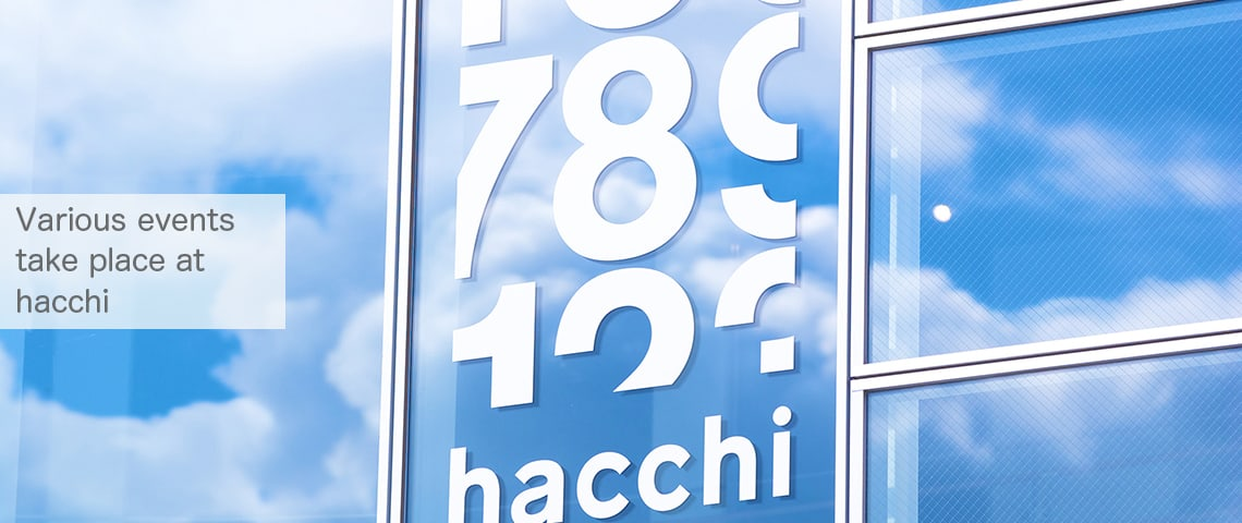 Various events take place at hacchi